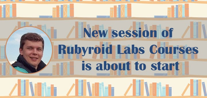 INTERVIEW: New Session of Rubyroid Labs Courses is About to Start