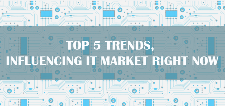 Top 5 Trends, Influencing IT Market Right Now