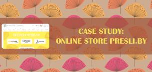 Case Study: Online Store Presli.by