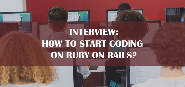 INTERVIEW: How to start coding on Ruby on Rails?