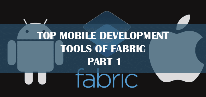 Top Mobile Development Tools of Fabric – Part 1