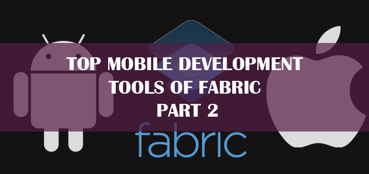 Top Mobile Development Tools of Fabric – Part 2