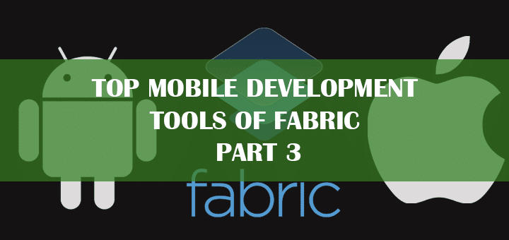 Top Mobile Development Tools of Fabric – Part 3
