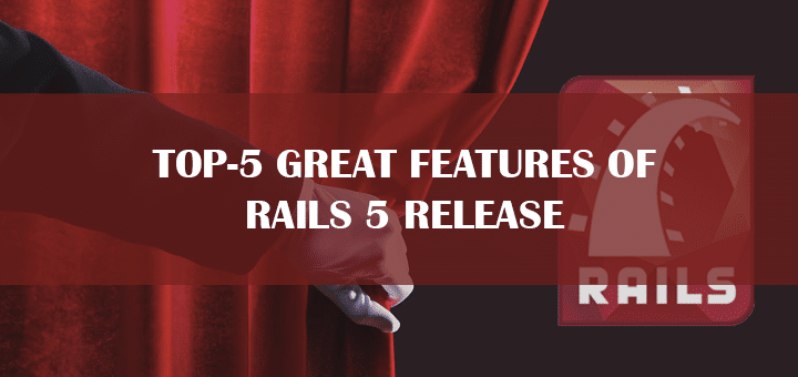 Top-5 Great Features of Rails 5 Release