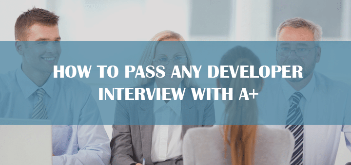 How to Pass Any Developer Interview with A+