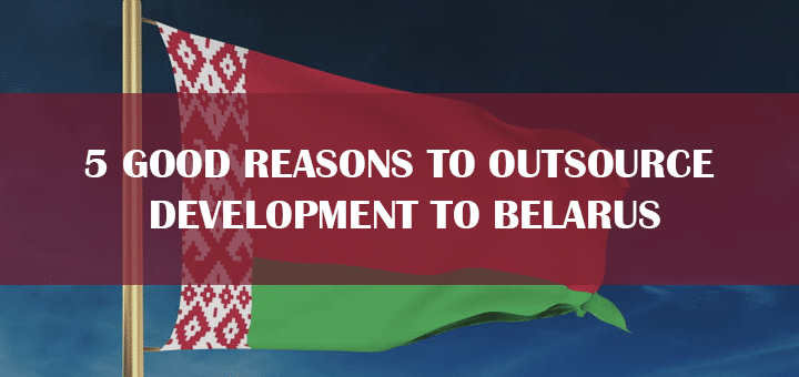 5 Good Reasons to Outsource Development to Belarus