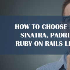 How to Choose between Sinatra, Padrino and Ruby on Rails like a Pro