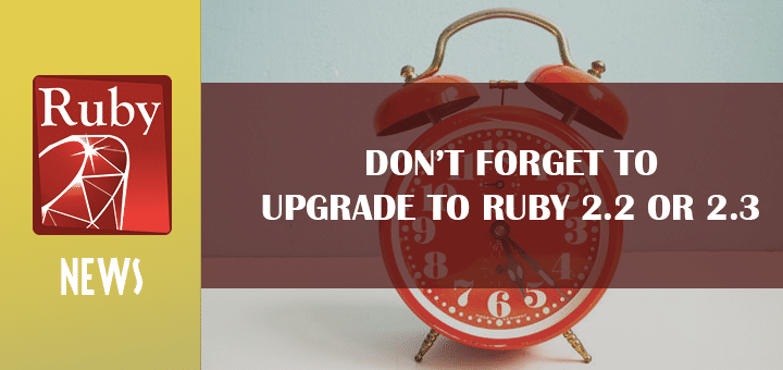 Don't Forget to Upgrade to Ruby 2.2 or 2.3