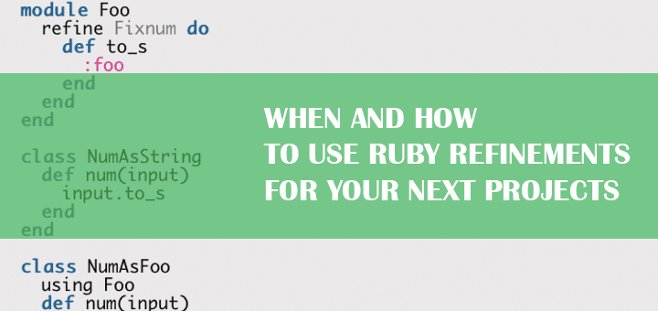 When and How to Use Ruby Refinements for Your Next Projects