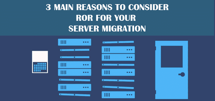 3 Main Reasons to Consider RoR for Your Server Migration