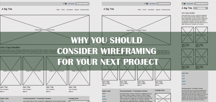 Why You Should  Consider Wireframing  for Your Next Project