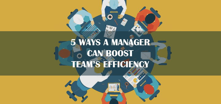 5 Ways a Manager Can Boost Team's Efficiency