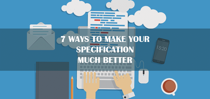 7 Ways to Make Your Specification Much Better