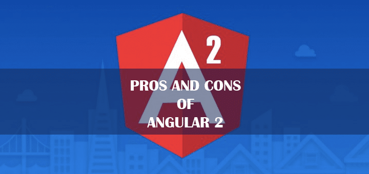 Pros and Cons of Angular 2