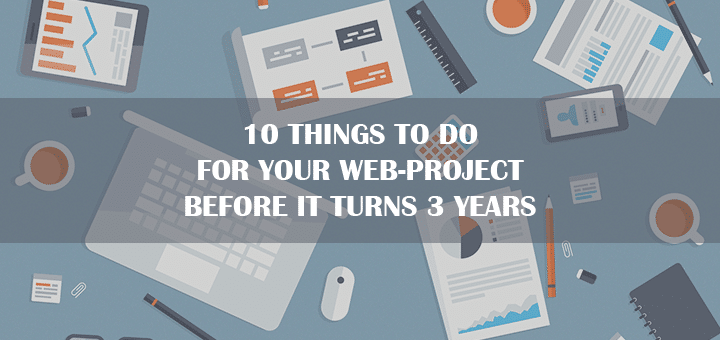 10 Things to Do for Your Web-project before It Turns 3 Years