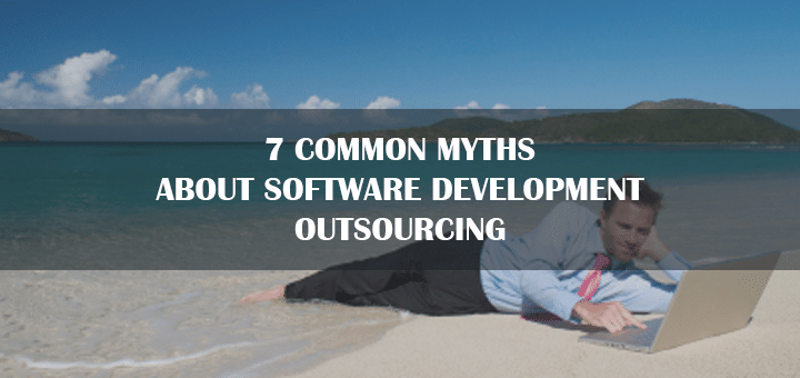 7 Common Myths about Software Development Outsourcing