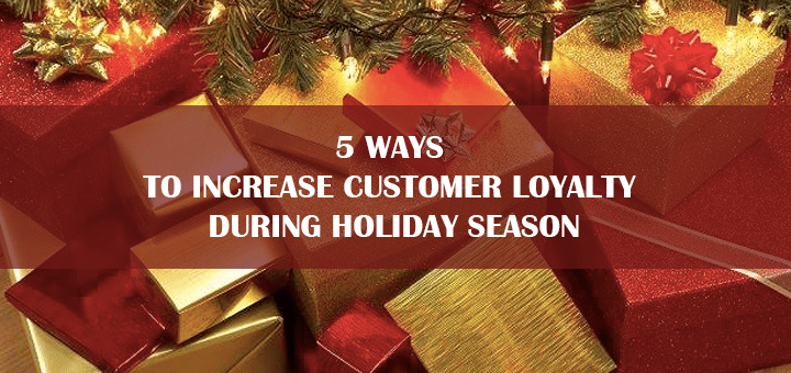 5 Ways to Increase Customer Loyalty during Holiday Season