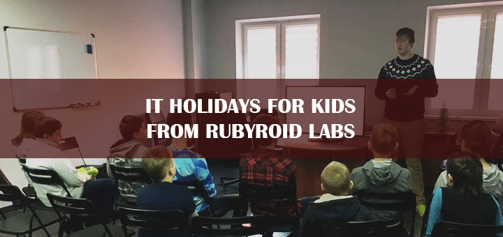 IT Holidays for Kids from Rubyroid Labs